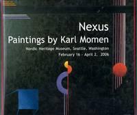 Nexus. Paintings by Karl Momen. Nordic Heritage Museum, Seattle, Washington February 16 – April 2, 2006