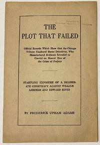 image of The plot that failed; official records which show that the Chicago Tribune employed Burns Detectives, who manufactured evidence intended to convict an honest man of the crime of perjury. Startling evidence of a deliberate conspiracy against William Lorimer and Edward Hines