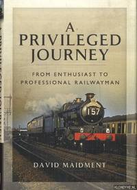 A Privileged Journey. From Enthusiast to Professional Railwayman