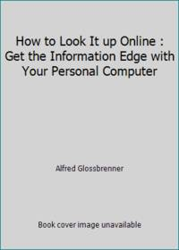 image of How to Look It up Online : Get the Information Edge with Your Personal Computer