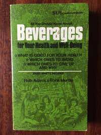 All You Should Know About Beverages for Your Health and Well-Being by Ruth Adams and Frank Murray - Paperback - First Edition - 1976 - from Beth's Books (SKU: VC0035)
