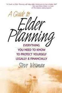A Guide to Elder Planning: Everything You Need to Know to Protect Yourself Legally and Financially