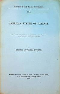 The American System of Patents Read before the American Social Science Association at the Lowell Institute, Boston, March 4, 1870