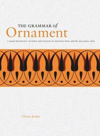 image of The Grammar of Ornament: A visual reference of form and colour in architecture and the decorative arts