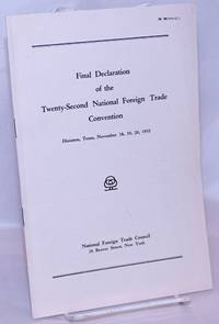 image of Final Declaration of the Twenty-Second National Foreign Trade Convention. Houston, Texas, November 18, 19, 20, 1935