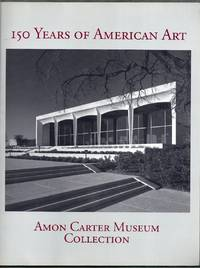 150 Years of American Art.  Amon Carter Museum Collection
