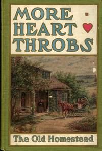 HEART THROBS VOLUME TWO : MORE HEART THROBS : THE OLD HOMESTEAD Contributed by the People in Prose and Verse  Dear to the American People