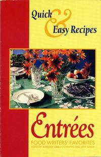 Quick and Easy Recipes for Entrees: Food Writer's Favorites