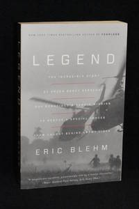 Legend; The Incredible Story of Green Beret Sergeant Roy Benavidez's Heroic Mission to Rescue a Special Forces Team Caught Behind Enemy Lines