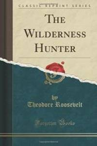 image of The Wilderness Hunter (Classic Reprint)