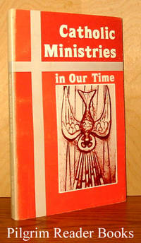 Catholic Ministries in Our Time by  George A. (editor) Kelly - Paperback - 1981 - from Pilgrim Reader Books - IOBA and Biblio.co.uk