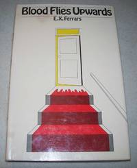 Blood Flies Upwards by E.X. Ferrars - First American Edition - 1977 - from Easy Chair Books (SKU: 164432)