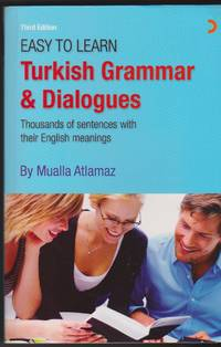 Easy to Learn Turkish Grammar and Dialogues: Thousands of Sentences with Their English Meanings