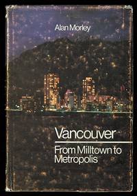 image of VANCOUVER:  FROM MILLTOWN TO METROPOLIS.