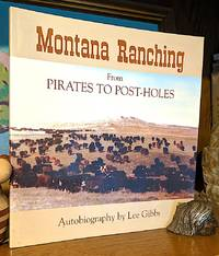 Montana Ranching From Pirates to Postholes