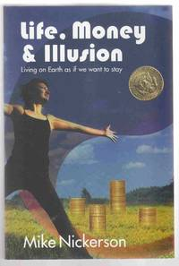 Life, Money and Illusion Living on Earth As if We Want to Stay
