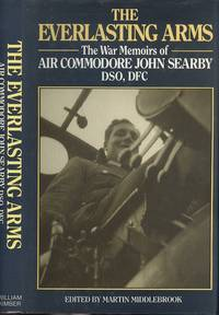 Everlasting Arms - The War Memories of Air Commodoer John Searby DSO, DFC.