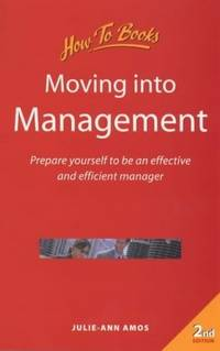 MOVING INTO MANAGEMENT: Prepare Yourself to Be an Effective and Efficient  Manager (Second Edition)