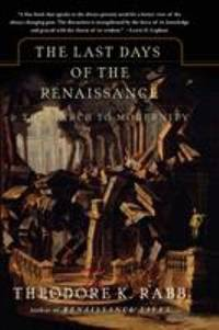The Last Days of the Renaissance : And the March to Modernity