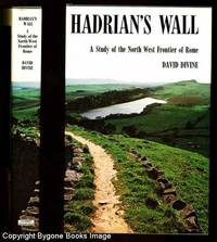 HADRIAN'S WALL A Study of the North West Frontier of Rome