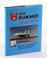 Okb Sukhoi: A History of the Design Bureau and Its Aircraft