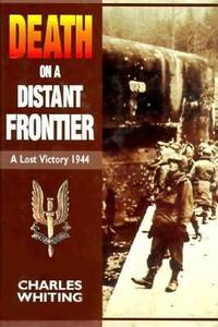 Death on a Distant Frontier : A Lost Victory 1944
