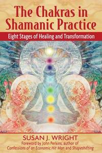 Chakras in Shamanic Practice: Eight Stages of Healing and Transformation