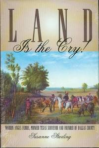 image of Land is the Cry!: Warren Angus Ferris, Pioneer Texas Surveyor and Founder of Dallas County