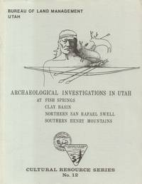 Archaeological Investigations in Utah at Fish Springs, Clay Basin,  Northern San Rafael Swell, Southern Henry Mountains