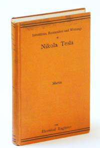 The Inventions, Researches, and Writings of Nikola Tesla - With Special Reference to His Work in Polyphase Currents and High Potential Lighting