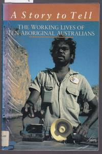 image of A Story to Tell : The Working Lives of Ten Aboriginal Australians
