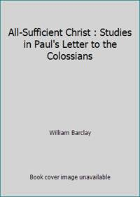 image of All-Sufficient Christ : Studies in Paul's Letter to the Colossians