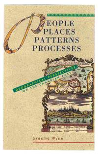 People, Places, Patterns, Processes Geographical Perspectives on Canadian  Past