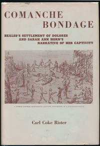 Comanche Bondage: Dr. John Charles Beales's settlement of La Villa de Dolores on Las Moras Creek in Southern Texas of the 1830's with an annotated reprint of Sarah Ann Horn's Narrative of her captivity among the Comanches her ransom by traders in New Mexico and return via the Santa Fe Trail