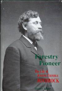 FORESTRY PIONEER: THE LIFE OF JOSEPH TRIMBLE ROTHROCK