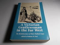 A Victorian Gentlewoman in the Far West: The Reminiscences of Mary Hallock Foote (The Huntington...