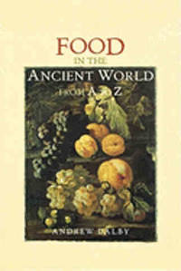 Food in the Ancient World: from A to Z.