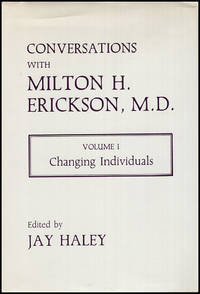 Conversations with Milton H. Erickson, MD: Volume I: Changing Individuals