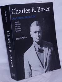 image of Charles R. Boxer, An Uncommon Life.  Soldier - Historian - Teacher - Collector - Traveller