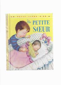 Ma Petite Soeur Numero 118 / Un Petit Livre D'Or -by Ruth and Harold Shane, Illustrations / Illustrated By Eloise Wilkin ( The New Baby )