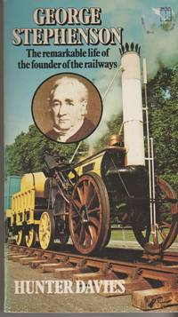 GEORGE STEPHENSON The Remarkable Life of the Founder of the Railways