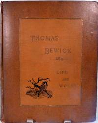 The Life And Works Of Thomas Bewick Being An Account Of His Career And Achievements In Art With A Notice Of The works of John Bewick