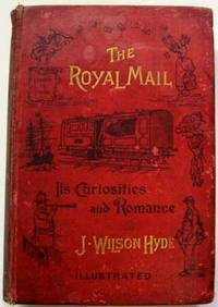 The Royal Mail : Its Curiosities and Romance