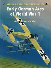 Early German Aces of World War 1. Osprey Aircraft of the Aces. Series No. 73