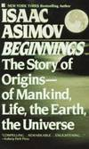 image of Beginnings : The Story of Origins, of Mankind, Life, the Earth, the Universe