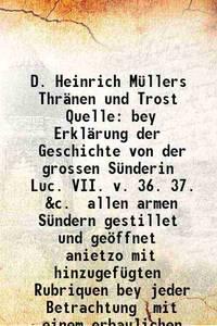D. Heinrich M�llers Thr�nen und Trost Quelle bey Erkl�rung der Geschichte von der grossen...