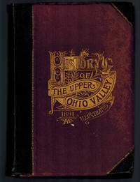 History of the Upper Ohio Valley; with Family History and Biographical Sketches. A Statement of Its Natural Resources, Industrial Growth and Commercial Advantages , in Two Volumes