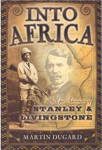 INTO AFRICA; The Epic Adventures of Stanley & Livingstone