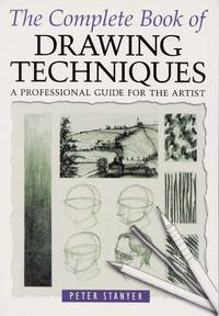 The Complete Book of Drawing Techniques. A Professional Guide For The Artist