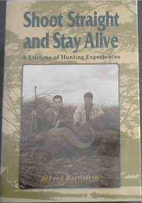 Shoot Straight and Stay Alive: A Lifetime of Hunting Experiences